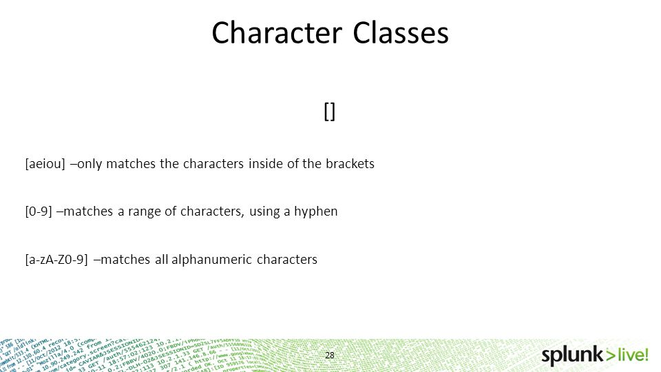 Character Classes [] [aeiou] –only matches the characters inside of the brackets. [0-9] –matches a range of characters, using a hyphen.